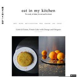 Gattò di Patate, Potato Cake with Orange and Oregano : eat in my kitchen