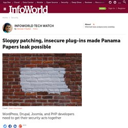 Sloppy patching, insecure plugins made Panama Papers leak possible