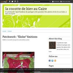 """Patchwork : """"Eloïse"""" finitions - la cocotte de kiev au Caire"""