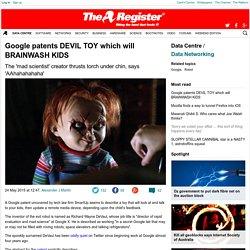 Google patents DEVIL TOY which will BRAINWASH KIDS