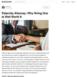 Paternity Attorney: Why Hiring One Is Well Worth It
