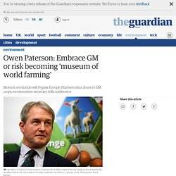Owen Paterson: Embrace GM or risk becoming 'museum of world farming'