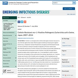 CDC EID - Volume 22, Number 7—July 2016 PDF Version[PDF - 41.63 MB - 192 pages] Au sommaire notamment: Colistin-Resistant mcr-1–Positive Pathogenic Escherichia coli in Swine, Japan, 2007−2014