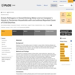 PLOS 02/01/14 Enteric Pathogens in Stored Drinking Water and on Caregiver's Hands in Tanzanian Households with and without Reported Cases of Child Diarrhea