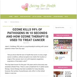 Ozone Kills 99% Of Pathogens In 10 Seconds And How Ozone Therapy Is Used To Treat Cancer - Juicing For Health