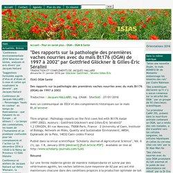 """""""Des rapports sur la pathologie des premières vaches nourries avec du maïs Bt176 (OGM) de 1997 à 2002"""" par Gottfried Glöckner & Gilles-Éric Séralini - [ISIAS]"""
