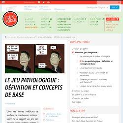 LE JEU PATHOLOGIQUE : DÉFINITION ET CONCEPTS DE BASE - Attention, jeu dangereux ! - Le poker