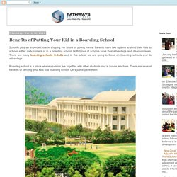 Benefits of Putting Your Kid in a Boarding School