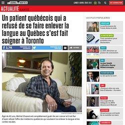 Un patient québécois qui a refusé de se faire enlever la langue au Québec s'est fait soigner à Toronto