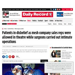 Patients in disbelief as mesh company sales reps were allowed in theatre while surgeons carried out intimate operations