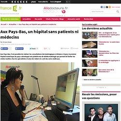 Aux Pays-Bas, un hôpital sans patients ni médecins