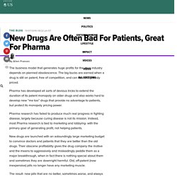New Drugs Are Often Bad For Patients, Great For Pharma