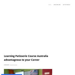 Learning Patisserie Course Australia advantageous to your Career