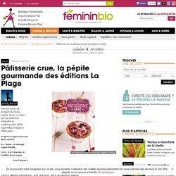 Pâtisserie crue, la pépite gourmande des éditions La Plage