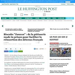 "HUFFINGTON POST 10/06/14 Biscuits ""Zonzon"" : de la pâtisserie made in prison pour faciliter la réinsertion des détenus français"