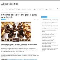 """Pâtisseries """"coloniales"""": on a goûté le gâteau de la discorde"""
