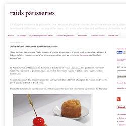 Raids Pâtisseries: Claire Heitzler : rencontre sucrée chez Lasserre