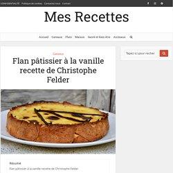 Flan pâtissier à la vanille recette de Christophe Felder