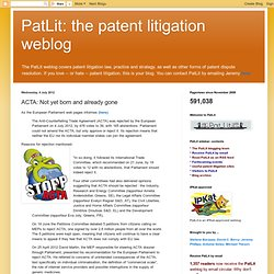 PatLit: the patent litigation weblog: ACTA: Not yet born and already gone