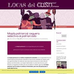 Miopía patriarcal: ceguera selectiva al patriarcado - Locas del Coño
