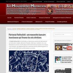 Patriarcat Rothschild : une monarchie bancaire incestueuse qui finance les rois chrétiens
