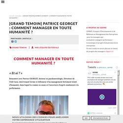 [GRAND TEMOIN] PATRICE GEORGET : COMMENT MANAGER EN TOUTE HUMANITÉ ?
