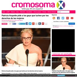 Patricia Arquette pide a los gays que luchen por los derechos de las mujeres