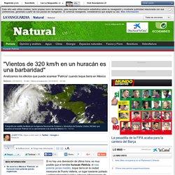 Patricia: 'Vientos de 320 km/h en un huracán es una barbaridad'