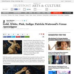 Daniel Maidman: Gold, White, Pink, Indigo: Patricia Watwood's Venus Apocalypse