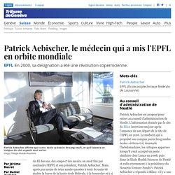 EPFL: Patrick Aebischer, le médecin qui a mis l'EPFL en orbite mondiale