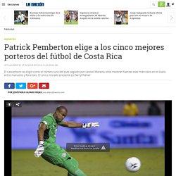 Patrick Pemberton elige a los cinco mejores porteros del fútbol de Costa Rica