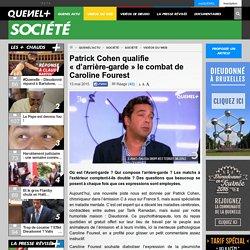 Patrick Cohen qualifie «d'arrière-garde» le combat de Caroline Fourest