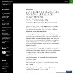 COMPRENDRE ET EVITER LES TENSIONS : LES JEUX DE POUVOIR (JEUX PSYCHOLOGIQUES)