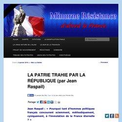 LA PATRIE TRAHIE PAR LA RÉPUBLIQUE (par Jean Raspail)