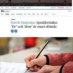 """Patrik Hadenius: Språkkrönika: """"De"""" och """"dem"""" är snart dömda"""