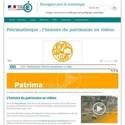 Patrimathèque : l'histoire du patrimoine en vidéos - Enseigner avec le numérique