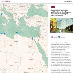 Ces chefs-d'oeuvre du patrimoine archéologique mondial menacés par l'Etat islamique