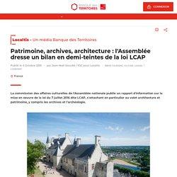 Patrimoine, archives, architecture : l'Assemblée dresse un bilan en demi-teintes de la loi LCAP