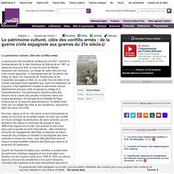 Le patrimoine culturel, cible des conflits armés : de la guerre civile espagnole aux guerres du 21e siècle , de Vincent Négri