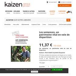 Les semences, un patrimoine vital en voie de disparition - Kaizen Magazine - Librairie