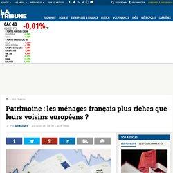 Patrimoine : les ménages français plus riches que leurs voisins européens ?