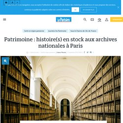 Patrimoine : histoire(s) en stock aux archives nationales à Paris - le Parisien