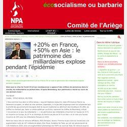 3 jan. 2021 - +20% en France, +50% en Asie : le patrimoine des milliardaires explose pendant l'épidémie - NPA - Comité de l'Ariège