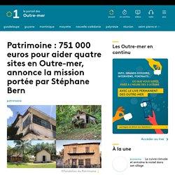 Patrimoine : 751 000 euros pour aider quatre sites en Outre-mer...