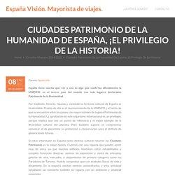 Ciudades Patrimonio De La Humanidad De España, ¡El Privilegio De La Historia!
