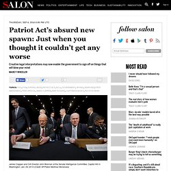 Patriot Act's absurd new spawn: Just when you thought it couldn't get any worse