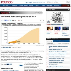 PATRIOT Act clouds picture for tech - POLITICO.com Print View