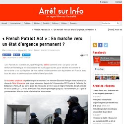« French Patriot Act » : En marche vers un état d'urgence permanent