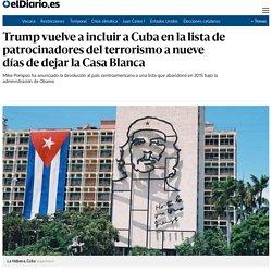 Trump vuelve a incluir a Cuba en la lista de patrocinadores del terrorismo a nueve días de dejar la Casa Blanca