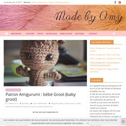Patron Amigurumi : bébé Groot (baby groot) – Made by Amy